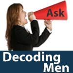 Ask Decoding Men A Question